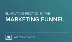 Eliminating Friction in the Marketing Funnel
