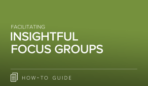 Facilitating Insightful Focus Groups