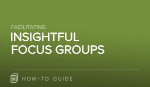 Facilitating Insightful Focus Groups
