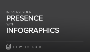Increase your Presence with Infographics