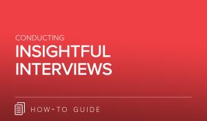 Conducting Insightful Interviews