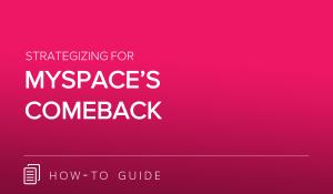 Strategizing for Myspace's Comeback